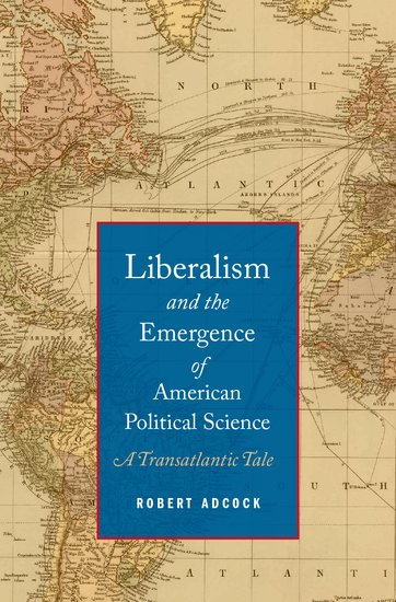 Liberalism and the Emergence of American Political Science. A Transatlantic Tale